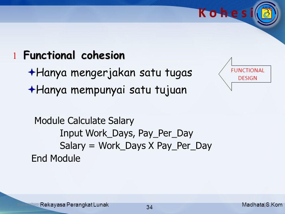 Madhata,S.KomRekayasa Perangkat Lunak 34 bimocahyo34 K o h e s i Functional cohesion 1 Functional cohesion  Hanya mengerjakan satu tugas  Hanya memp