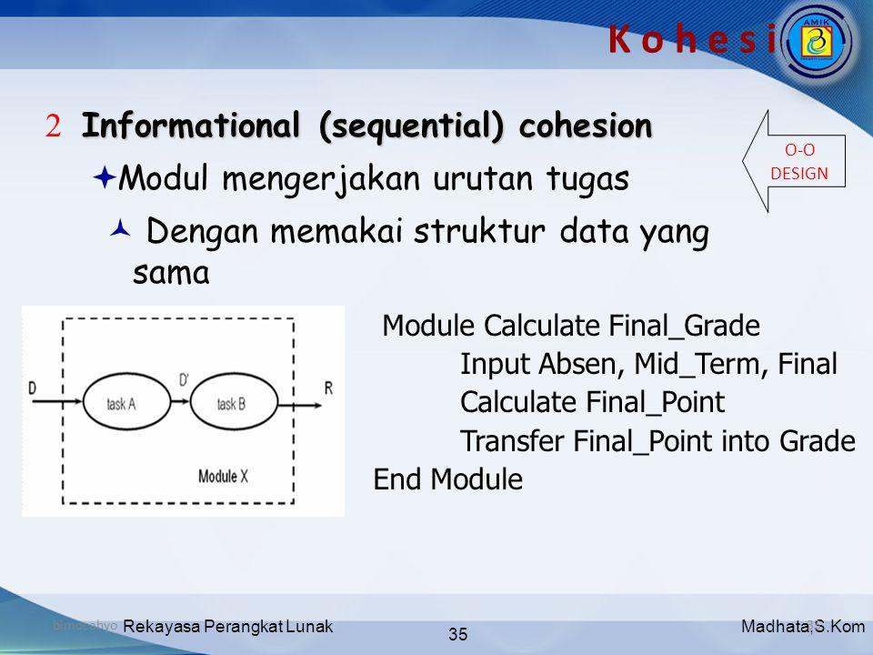 Madhata,S.KomRekayasa Perangkat Lunak 35 bimocahyo35 Informational (sequential) cohesion 2 Informational (sequential) cohesion  Modul mengerjakan uru