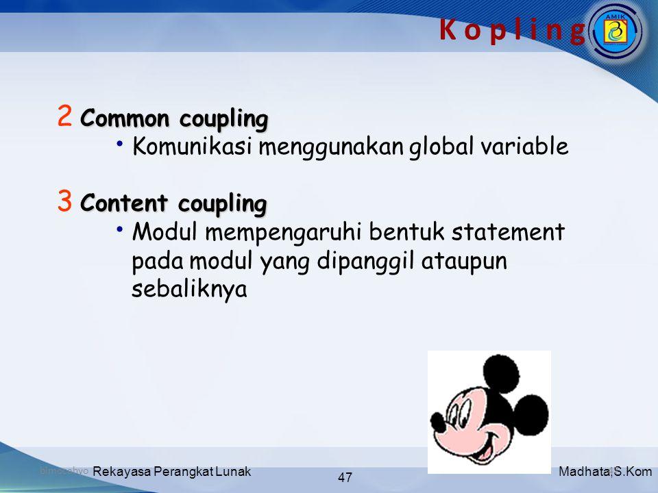 Madhata,S.KomRekayasa Perangkat Lunak 47 bimocahyo47 K o p l i n g Common coupling 2 Common coupling • Komunikasi menggunakan global variable Content