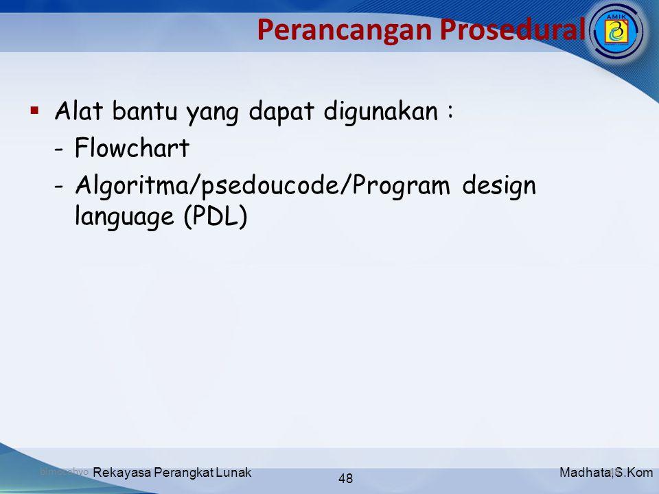 Madhata,S.KomRekayasa Perangkat Lunak 48 bimocahyo48  Alat bantu yang dapat digunakan : -Flowchart -Algoritma/psedoucode/Program design language (PDL