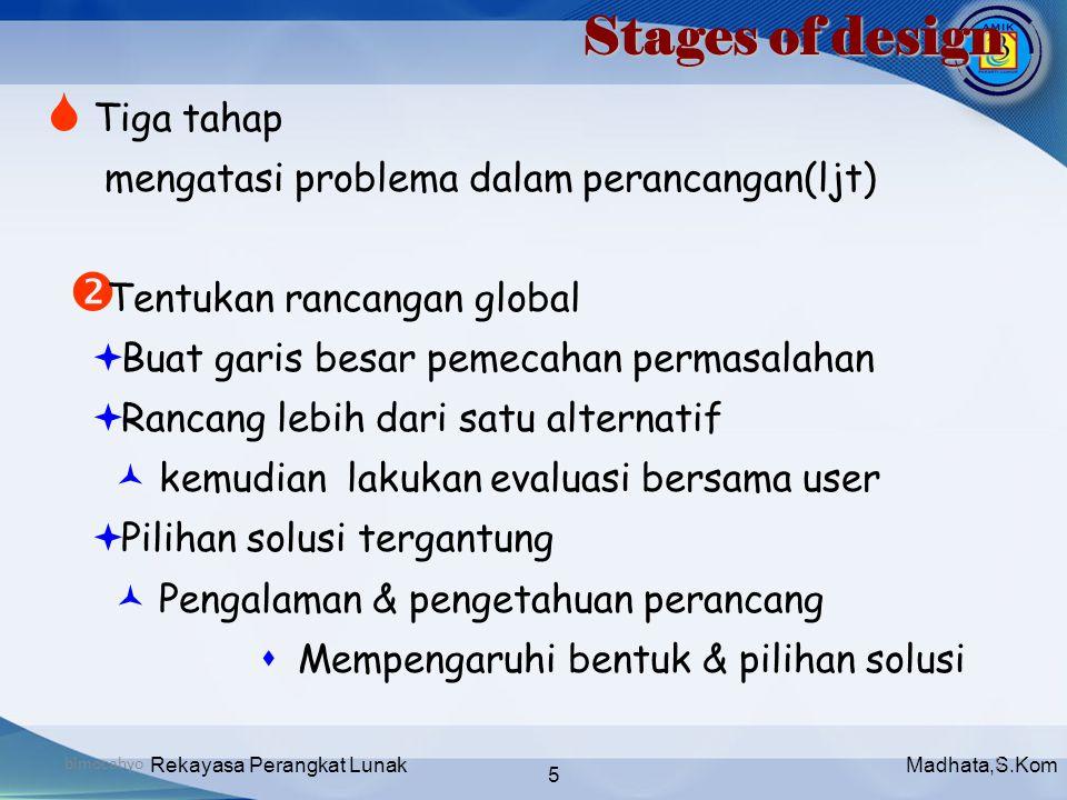 Madhata,S.KomRekayasa Perangkat Lunak 5 bimocahyo5 Stages of design  Tiga tahap mengatasi problema dalam perancangan(ljt)  Tentukan rancangan global