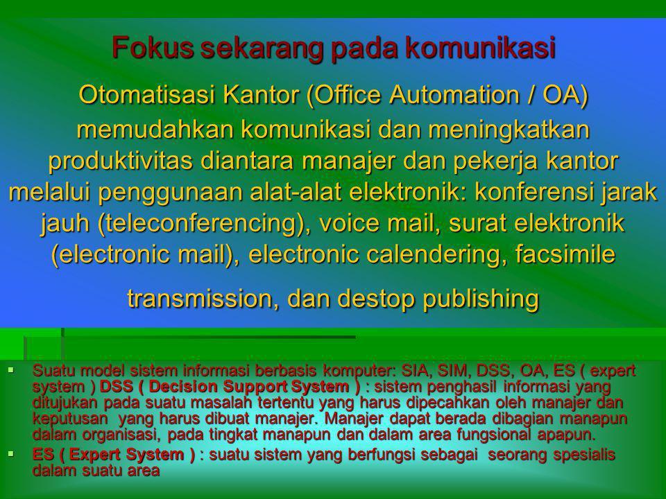 Fokus sekarang pada komunikasi Otomatisasi Kantor (Office Automation / OA) memudahkan komunikasi dan meningkatkan produktivitas diantara manajer dan p