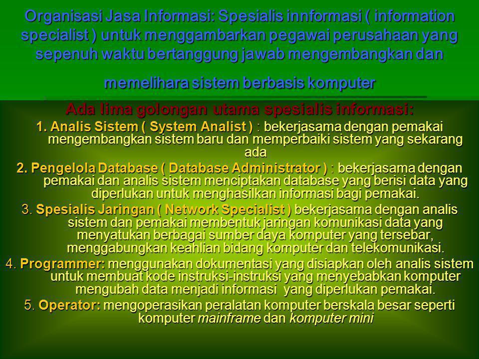 Organisasi Jasa Informasi: Spesialis innformasi ( information specialist ) untuk menggambarkan pegawai perusahaan yang sepenuh waktu bertanggung jawab