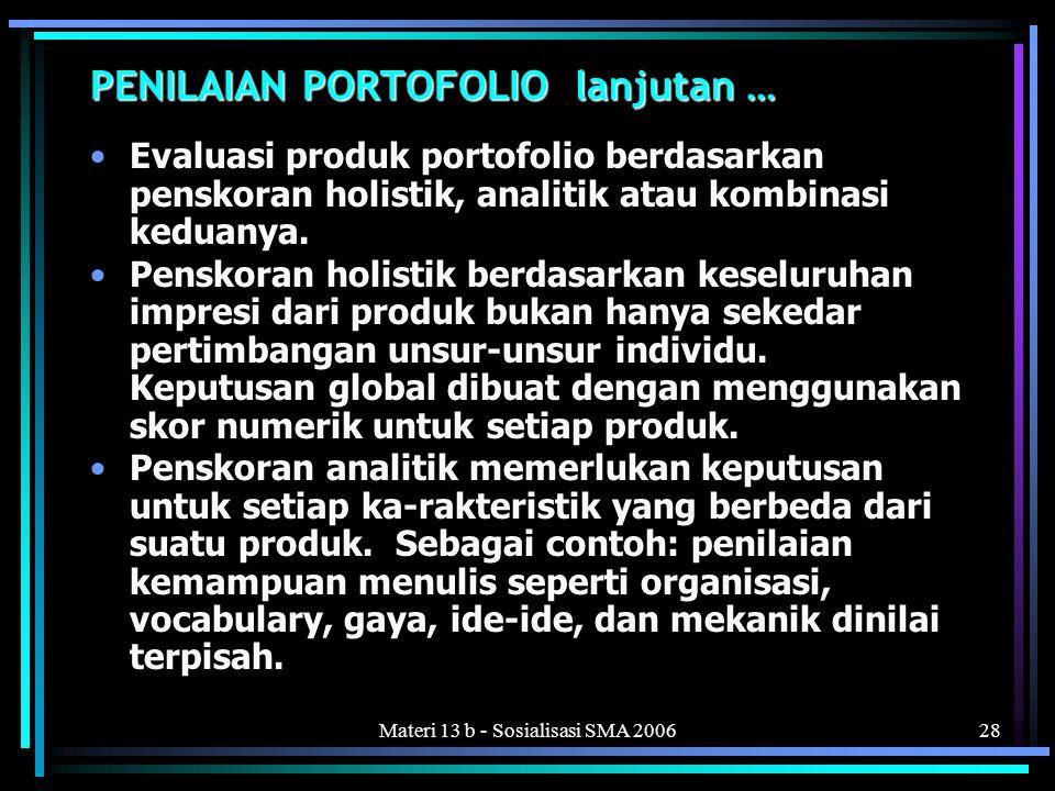 Materi 13 b - Sosialisasi SMA 200628 PENILAIAN PORTOFOLIO lanjutan … •Evaluasi produk portofolio berdasarkan penskoran holistik, analitik atau kombinasi keduanya.