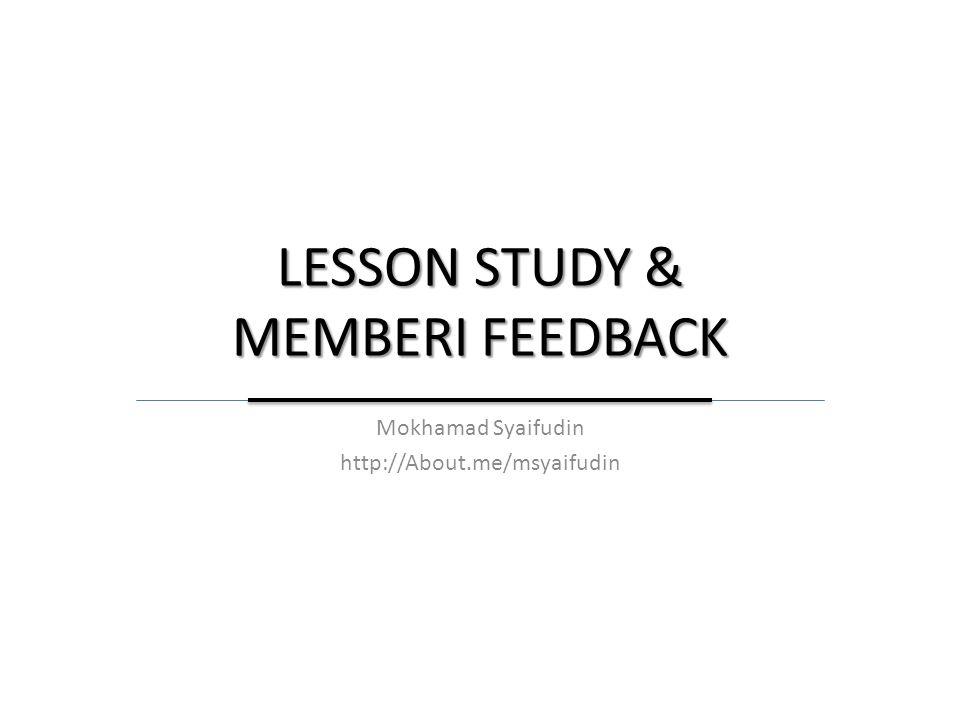 LESSON STUDY & MEMBERI FEEDBACK Mokhamad Syaifudin http://About.me/msyaifudin