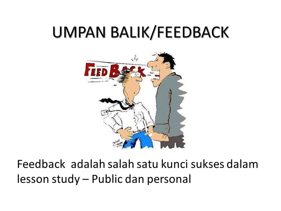 UMPAN BALIK/FEEDBACK Feedback adalah salah satu kunci sukses dalam lesson study – Public dan personal