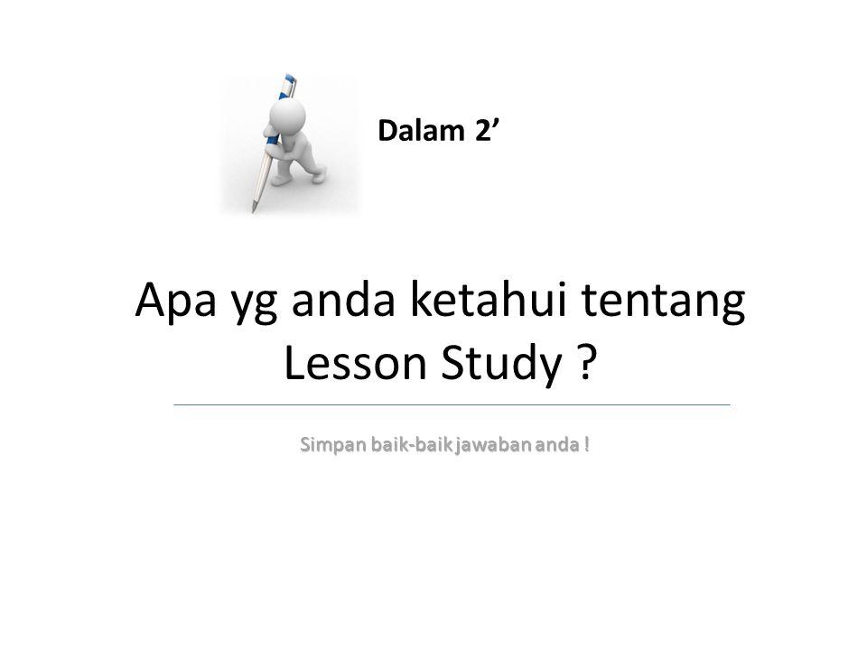 Apa yg anda ketahui tentang Lesson Study ? Dalam 2' Simpan baik-baik jawaban anda !