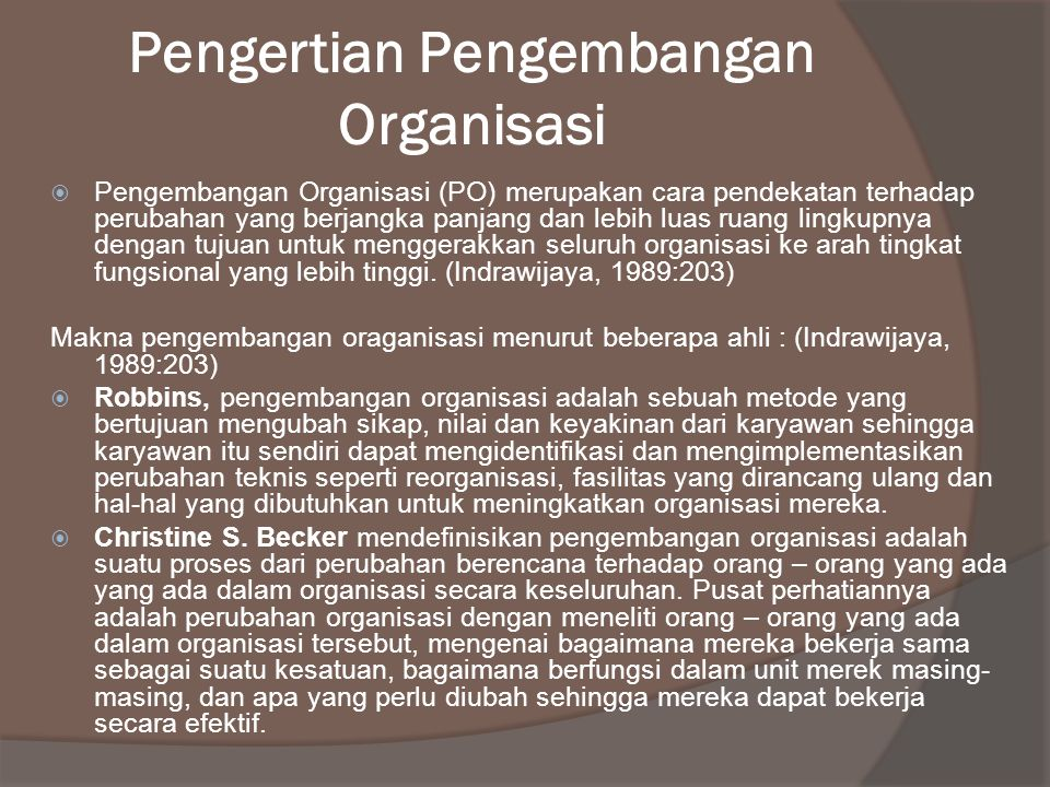 Pengertian Pengembangan Organisasi  Pengembangan Organisasi (PO) merupakan cara pendekatan terhadap perubahan yang berjangka panjang dan lebih luas r