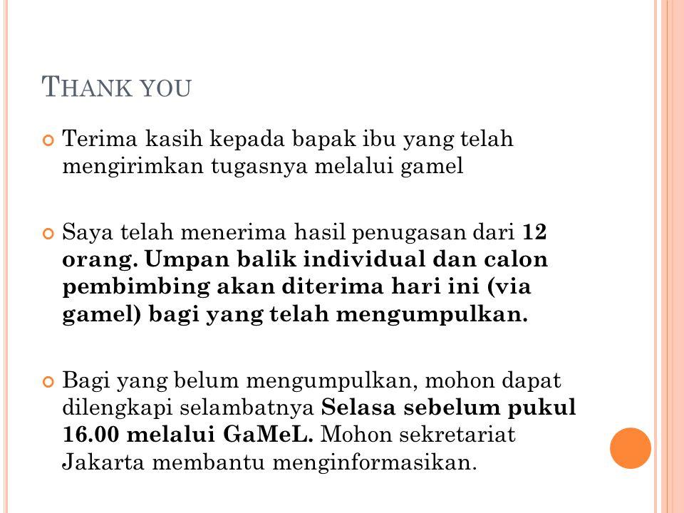 T HANK YOU Terima kasih kepada bapak ibu yang telah mengirimkan tugasnya melalui gamel Saya telah menerima hasil penugasan dari 12 orang. Umpan balik
