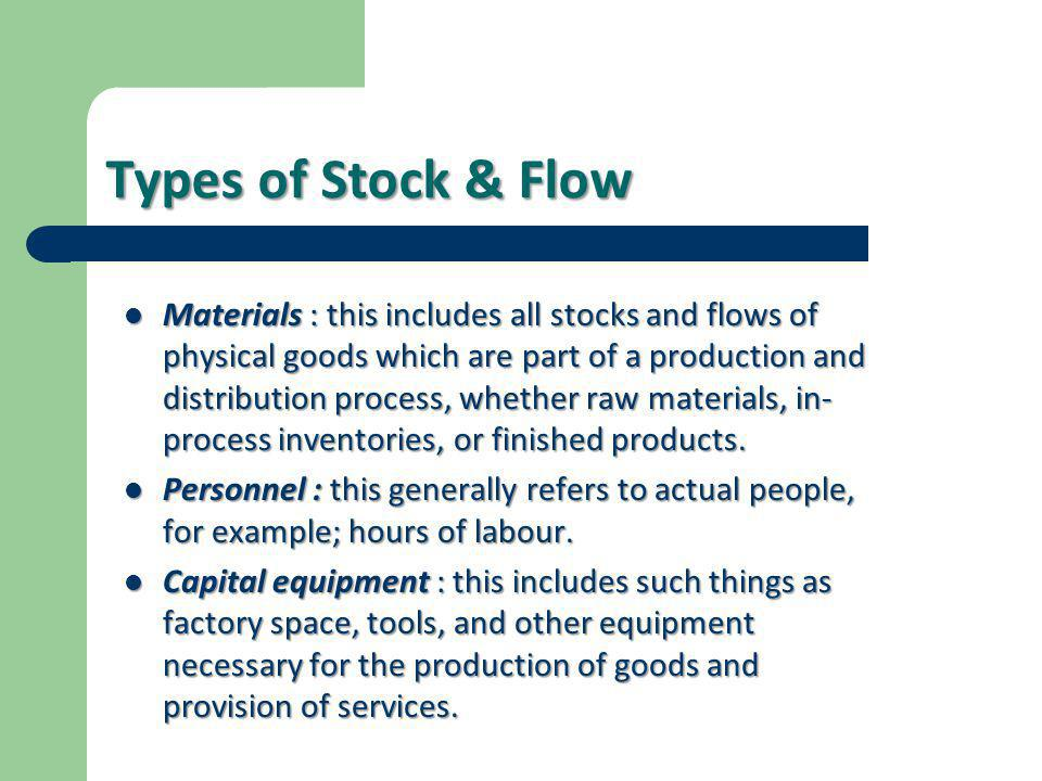  Materials : this includes all stocks and flows of physical goods which are part of a production and distribution process, whether raw materials, in-