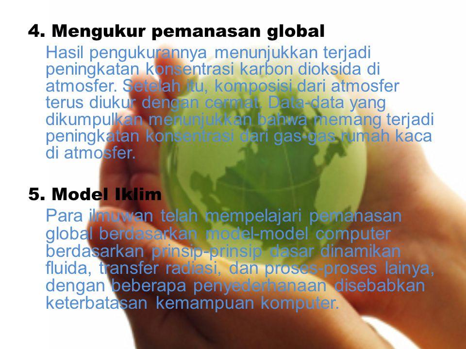 4. Mengukur pemanasan global Hasil pengukurannya menunjukkan terjadi peningkatan konsentrasi karbon dioksida di atmosfer. Setelah itu, komposisi dari