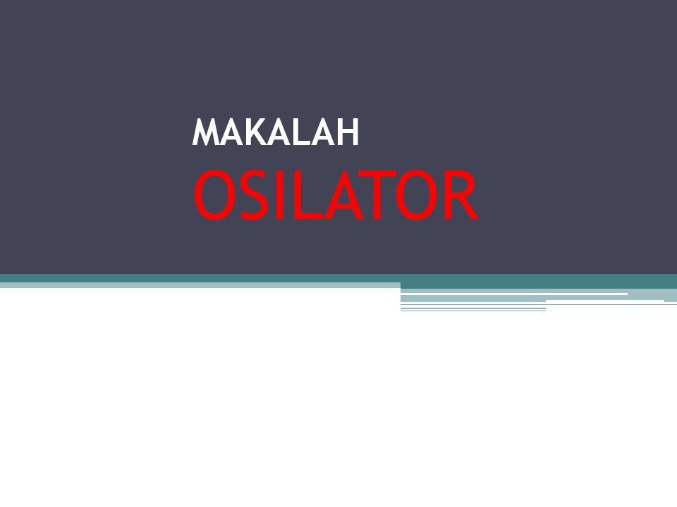 PENGERTIAN OSILATOR Osilator adalah rangkaian yang merupakan gabungan elemen-elemen aktif dan pasif yang menghasilkan bentuk gelombang periodik yang spesifik, misalnya gelombang kotak, segitiga, gigi gergaji, atau sinusoida yang amplitudonya berubah-ubah secara periodik dengan waktu.