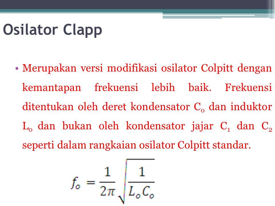 Osilator Clapp •Merupakan versi modifikasi osilator Colpitt dengan kemantapan frekuensi lebih baik. Frekuensi ditentukan oleh deret kondensator C o da