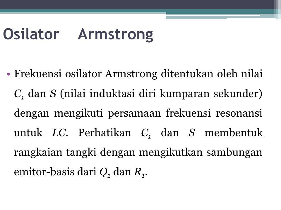 Osilator Armstrong •Frekuensi osilator Armstrong ditentukan oleh nilai C 1 dan S (nilai induktasi diri kumparan sekunder) dengan mengikuti persamaan f
