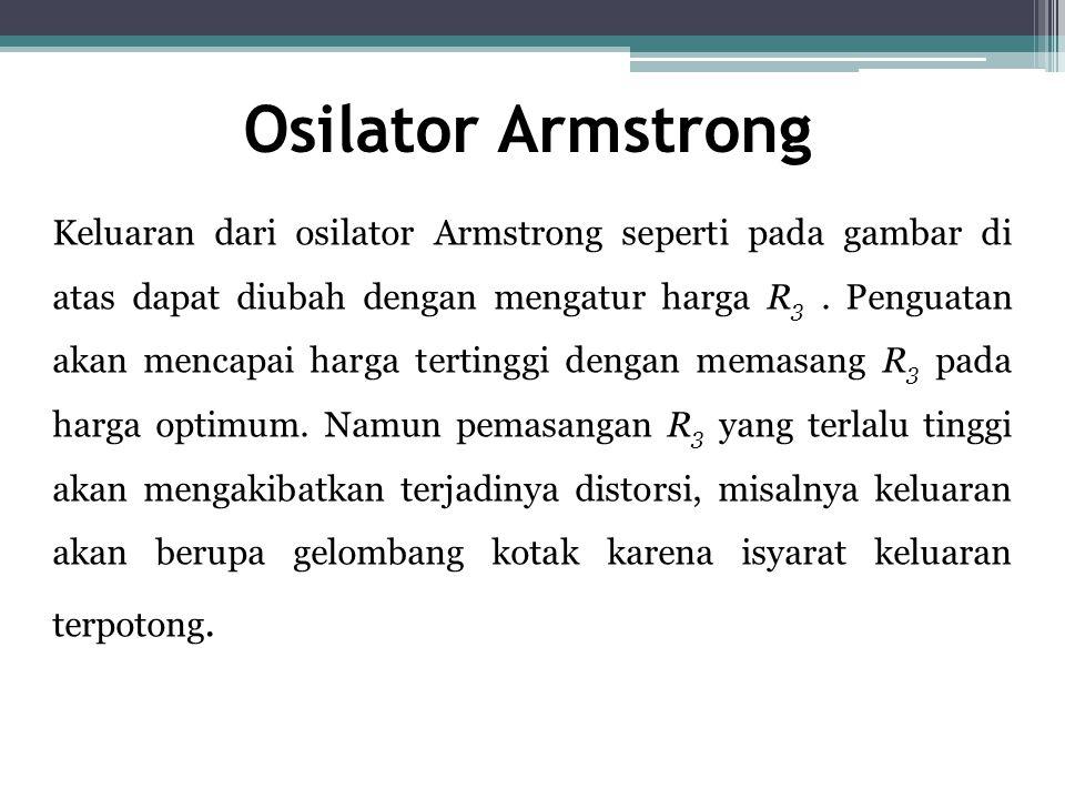 Osilator Armstrong Keluaran dari osilator Armstrong seperti pada gambar di atas dapat diubah dengan mengatur harga R 3. Penguatan akan mencapai harga