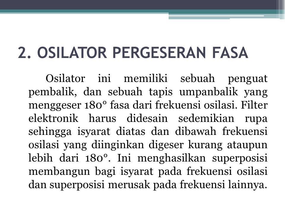 2. OSILATOR PERGESERAN FASA Osilator ini memiliki sebuah penguat pembalik, dan sebuah tapis umpanbalik yang menggeser 180° fasa dari frekuensi osilasi