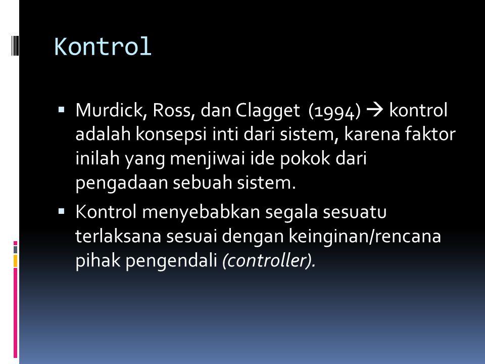 Kontrol  Murdick, Ross, dan Clagget (1994)  kontrol adalah konsepsi inti dari sistem, karena faktor inilah yang menjiwai ide pokok dari pengadaan se
