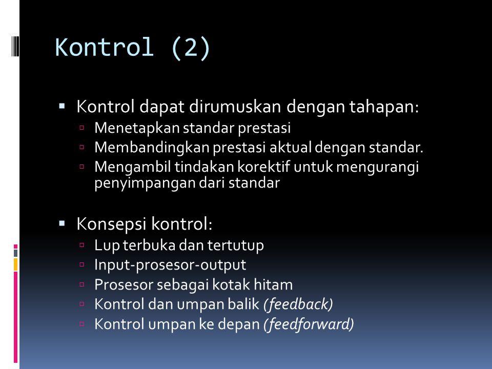 Kontrol (2)  Kontrol dapat dirumuskan dengan tahapan:  Menetapkan standar prestasi  Membandingkan prestasi aktual dengan standar.  Mengambil tinda