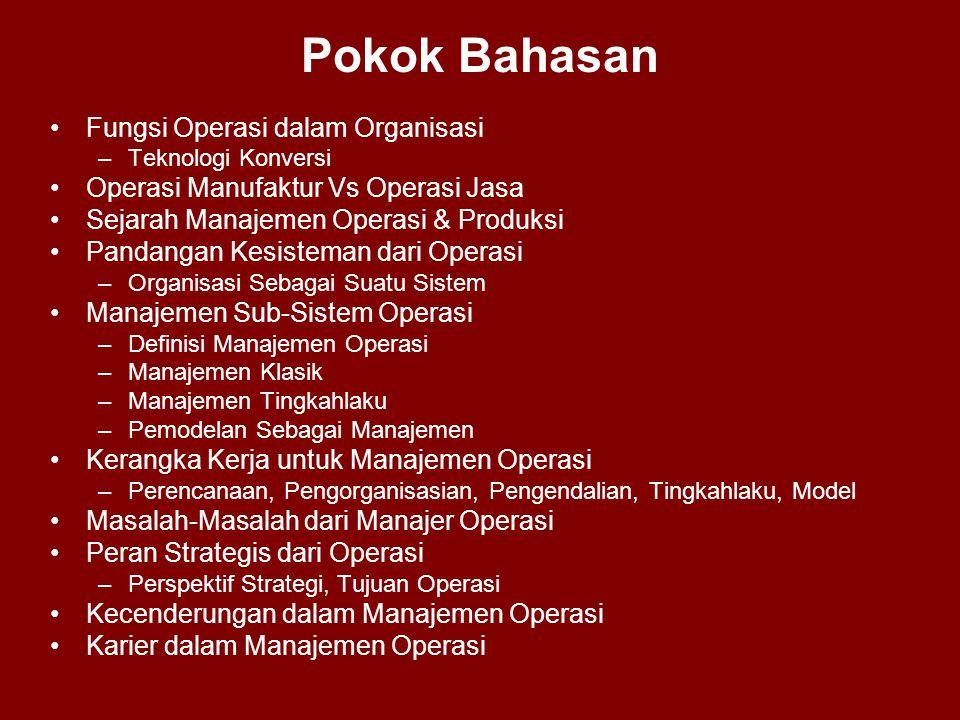 Pokok Bahasan •Fungsi Operasi dalam Organisasi –Teknologi Konversi •Operasi Manufaktur Vs Operasi Jasa •Sejarah Manajemen Operasi & Produksi •Pandanga