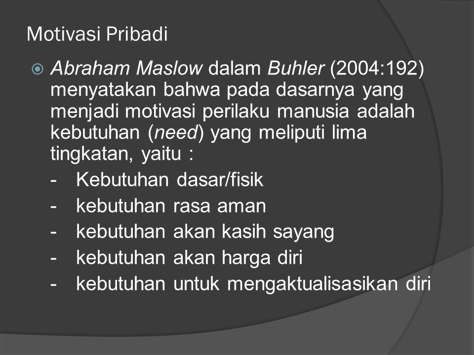 Motivasi Pribadi  David McClelland (1976) dalam Buhler (2004:197) menyebutkan motif utama yang mendorong perilaku manusia, yaitu : -Achievement motive, yaitu motif yang mendorong orang bekerja keras untuk mencapai prestasi kerja yang baik.
