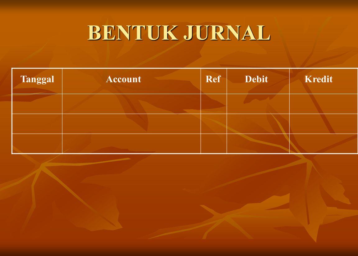 BENTUK JURNAL TanggalAccountRefDebitKredit