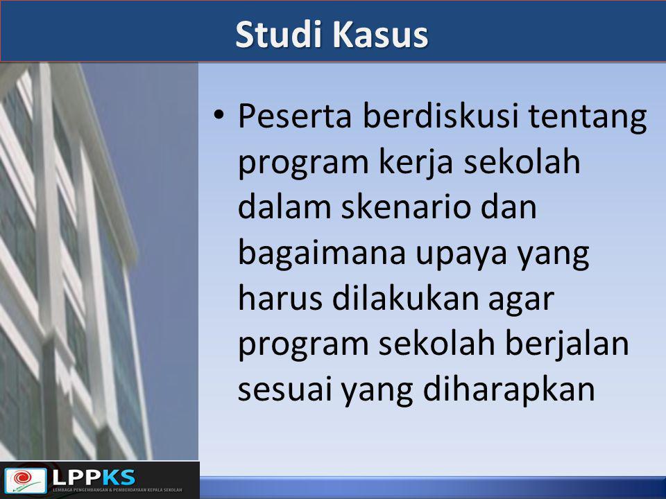 Studi Kasus • Peserta berdiskusi tentang program kerja sekolah dalam skenario dan bagaimana upaya yang harus dilakukan agar program sekolah berjalan sesuai yang diharapkan