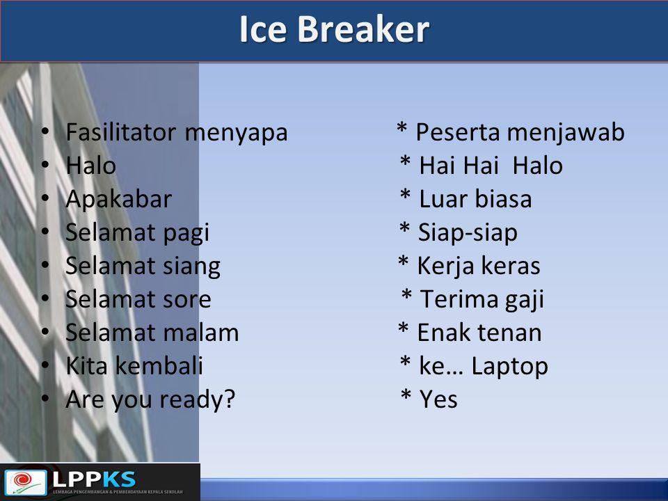 Ice Breaker • Fasilitator menyapa * Peserta menjawab • Halo * Hai Hai Halo • Apakabar * Luar biasa • Selamat pagi * Siap-siap • Selamat siang * Kerja keras • Selamat sore * Terima gaji • Selamat malam * Enak tenan • Kita kembali * ke… Laptop • Are you ready.