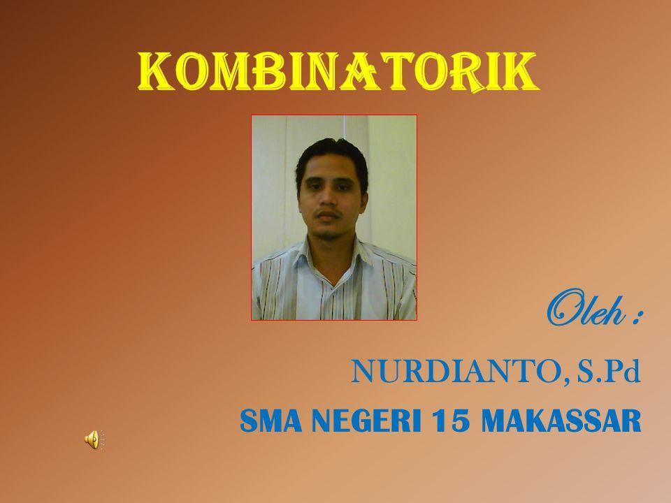 KOMBINATORIK Oleh : NURDIANTO, S.Pd SMA NEGERI 15 MAKASSAR