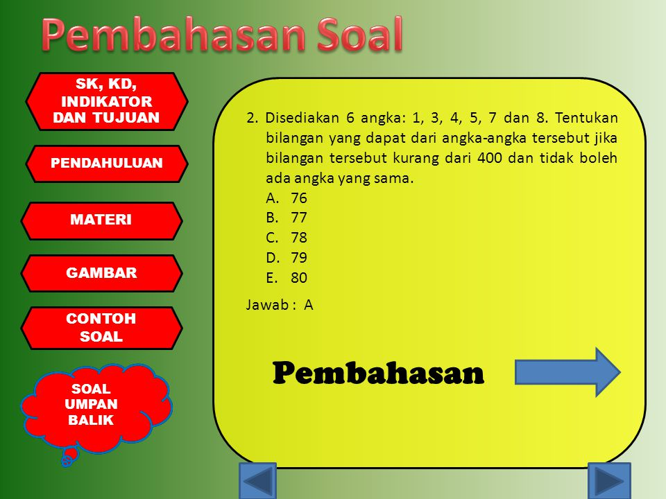 PENDAHULUAN MATERI GAMBAR CONTOH SOAL UMPAN BALIK SK, KD, INDIKATOR DAN TUJUAN 2. Disediakan 6 angka: 1, 3, 4, 5, 7 dan 8. Tentukan bilangan yang dapa
