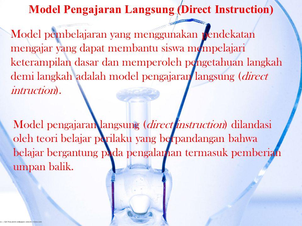 Model pembelajaran yang menggunakan pendekatan mengajar yang dapat membantu siswa mempelajari keterampilan dasar dan memperoleh pengetahuan langkah demi langkah adalah model pengajaran langsung (direct intruction).