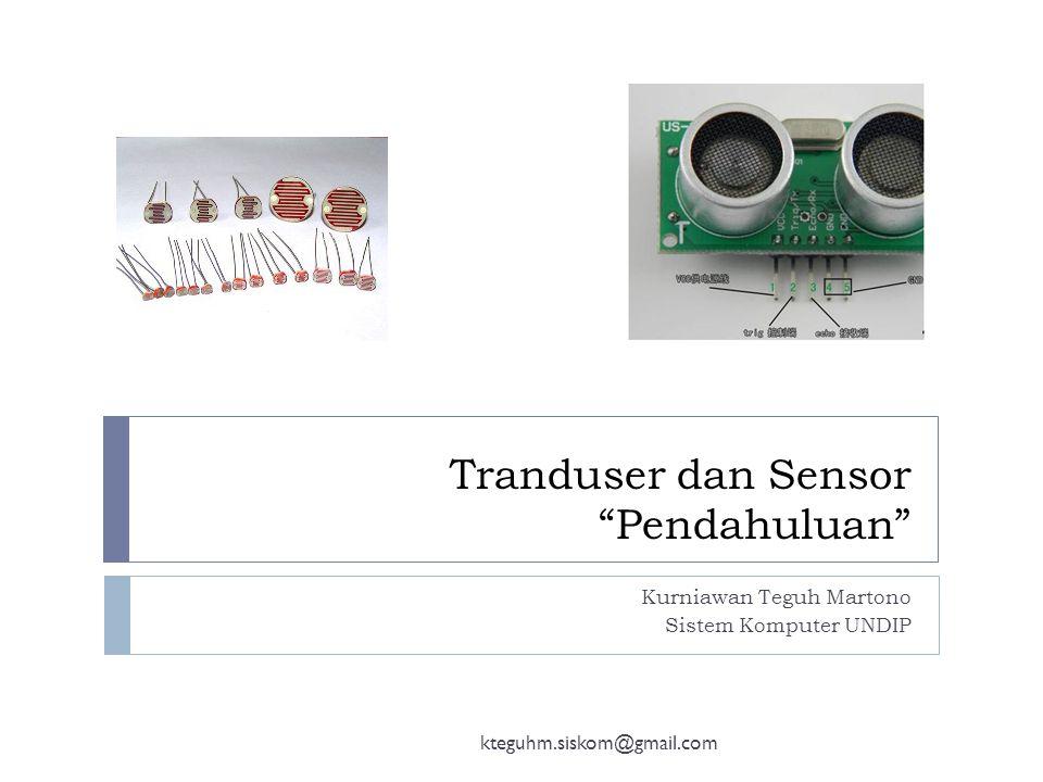 Tranduser dan Sensor Pendahuluan Kurniawan Teguh Martono Sistem Komputer UNDIP kteguhm.siskom@gmail.com