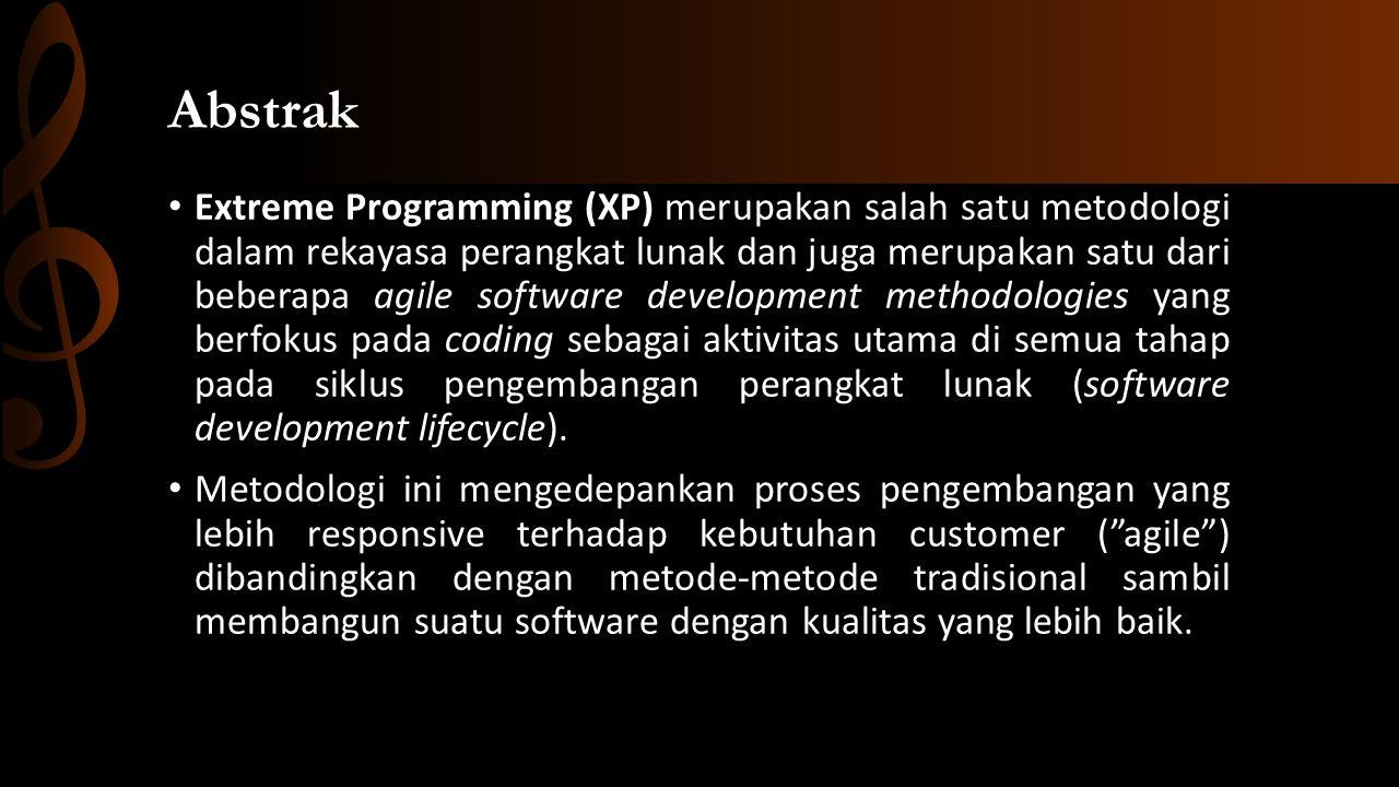 Abstrak • Extreme Programming (XP) merupakan salah satu metodologi dalam rekayasa perangkat lunak dan juga merupakan satu dari beberapa agile software development methodologies yang berfokus pada coding sebagai aktivitas utama di semua tahap pada siklus pengembangan perangkat lunak (software development lifecycle).