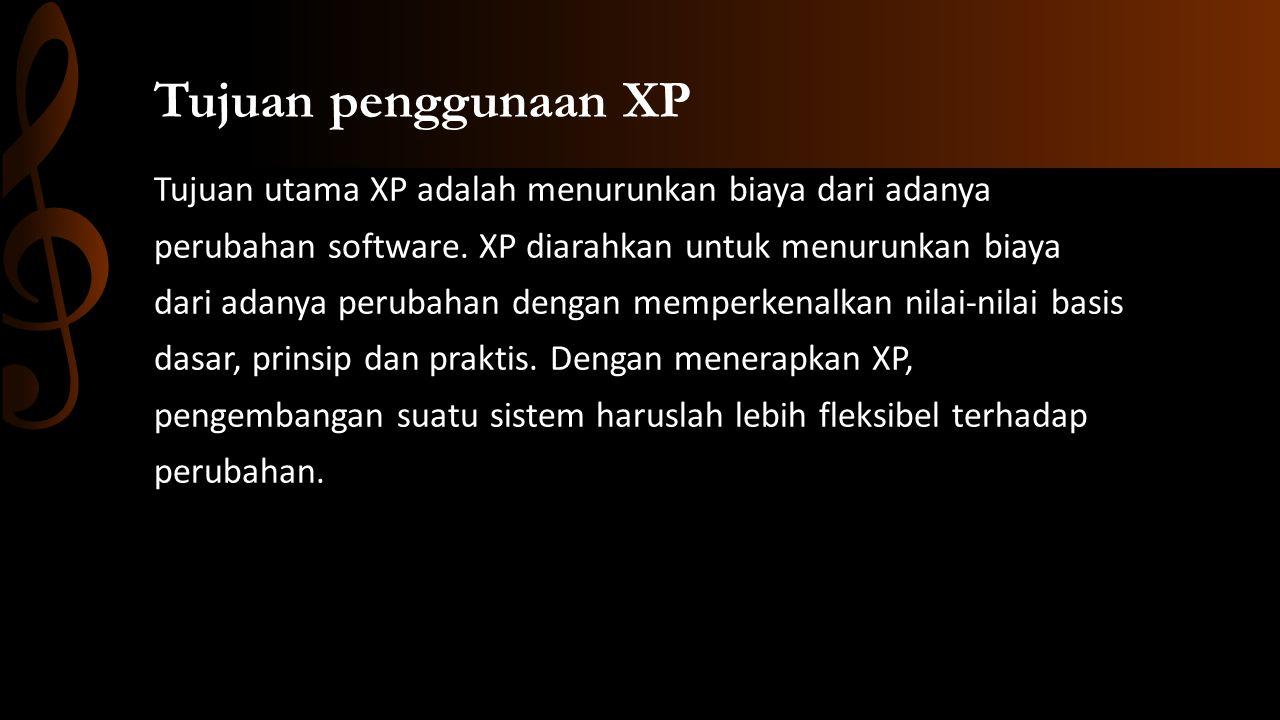 Tujuan penggunaan XP Tujuan utama XP adalah menurunkan biaya dari adanya perubahan software.