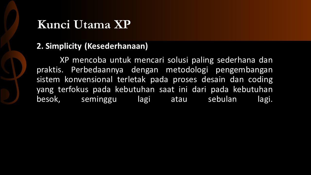 2.Simplicity (Kesederhanaan) XP mencoba untuk mencari solusi paling sederhana dan praktis.