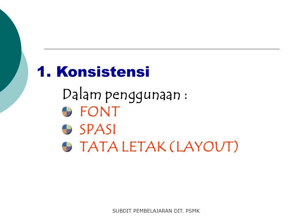Dalam penggunaan : FONT SPASI TATA LETAK (LAYOUT) 1. Konsistensi
