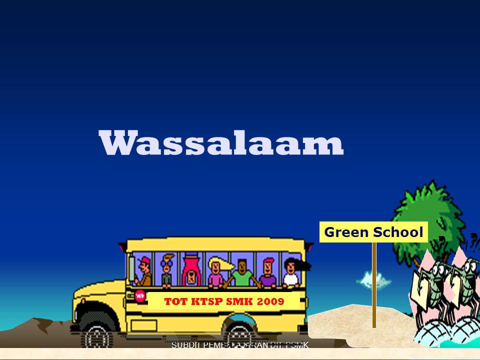 SUBDIT PEMBELAJARAN DIT. PSMK Wassalaam TOT KTSP SMK 2009 Green School