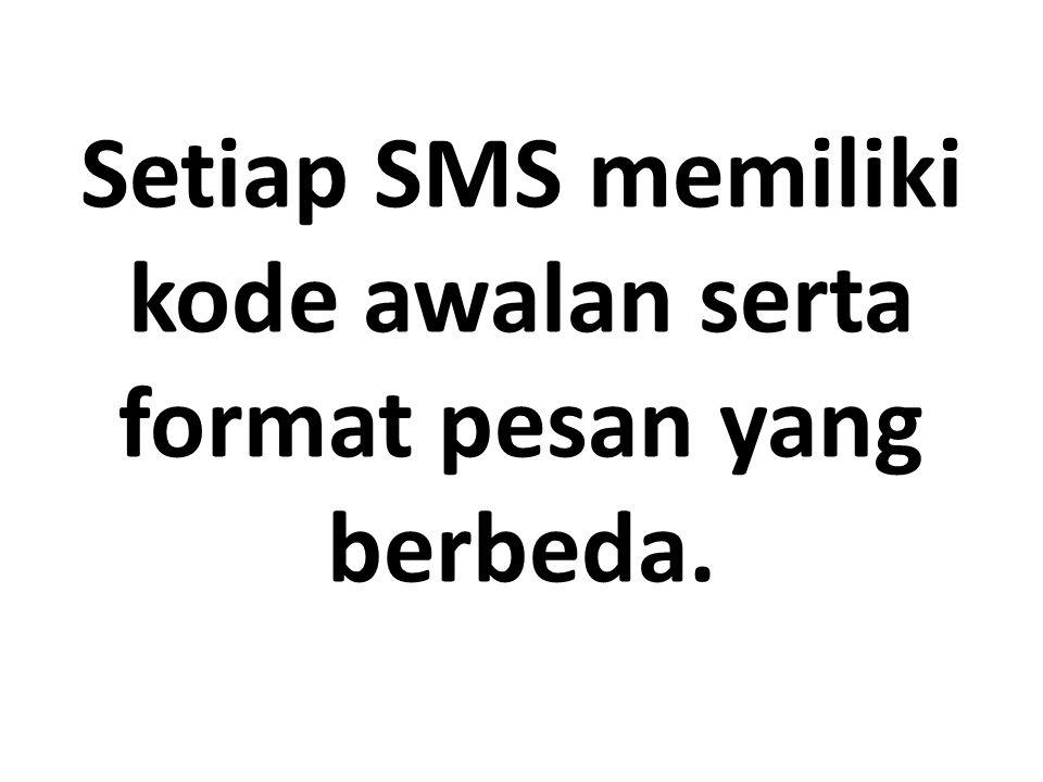 Setiap SMS memiliki kode awalan serta format pesan yang berbeda.