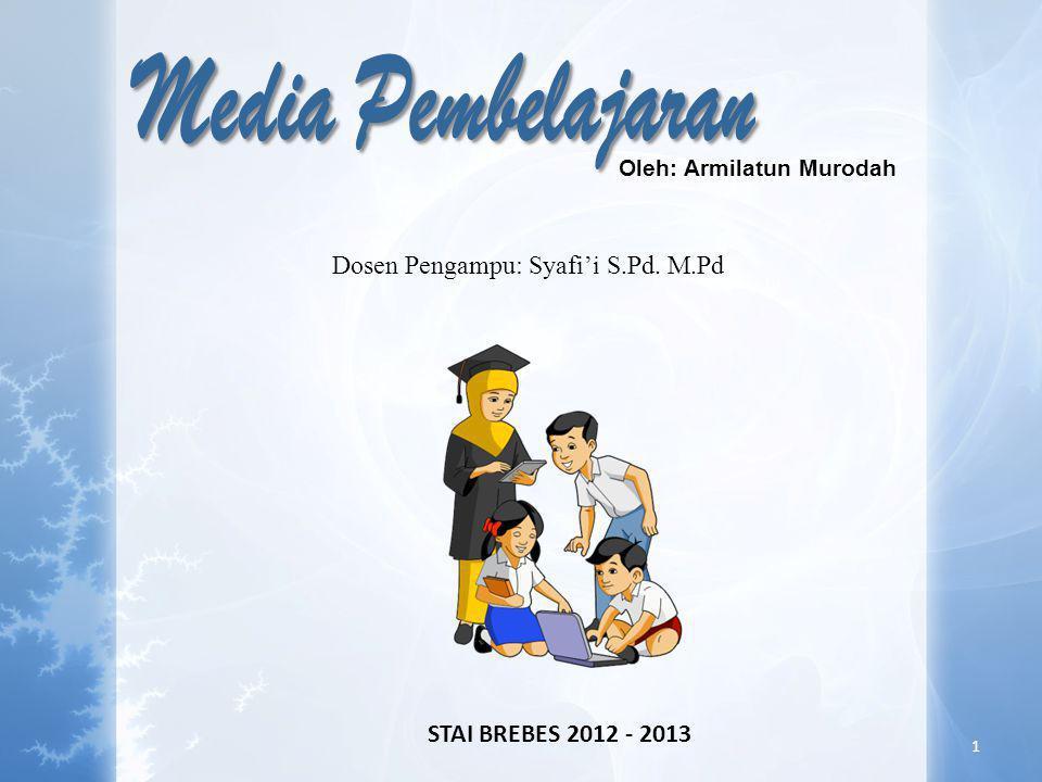 1 STAI BREBES 2012 - 2013 Oleh: Armilatun Murodah Dosen Pengampu: Syafi'i S.Pd. M.Pd