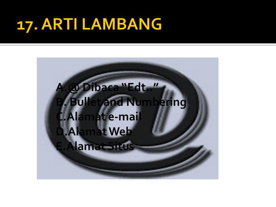 "A.@ Dibaca ""Edt.."" B. Bullet and Numbering C.Alamat e-mail D.Alamat Web E.Alamat Situs"