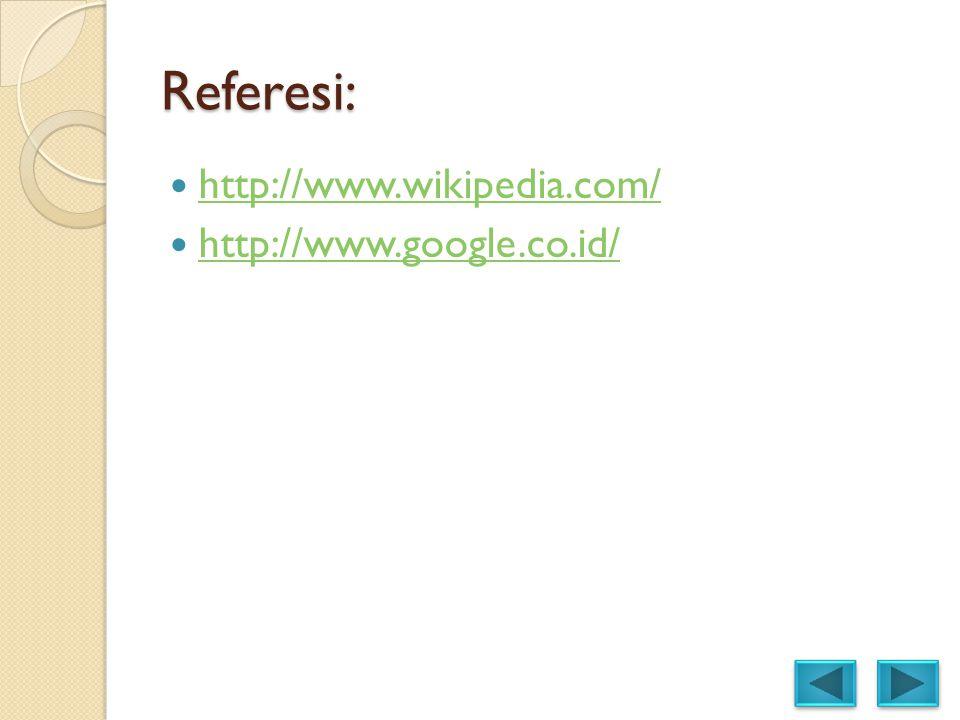 Referesi:  http://www.wikipedia.com/ http://www.wikipedia.com/  http://www.google.co.id/ http://www.google.co.id/