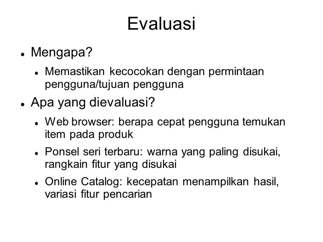  Mengapa?  Memastikan kecocokan dengan permintaan pengguna/tujuan pengguna  Apa yang dievaluasi?  Web browser: berapa cepat pengguna temukan item