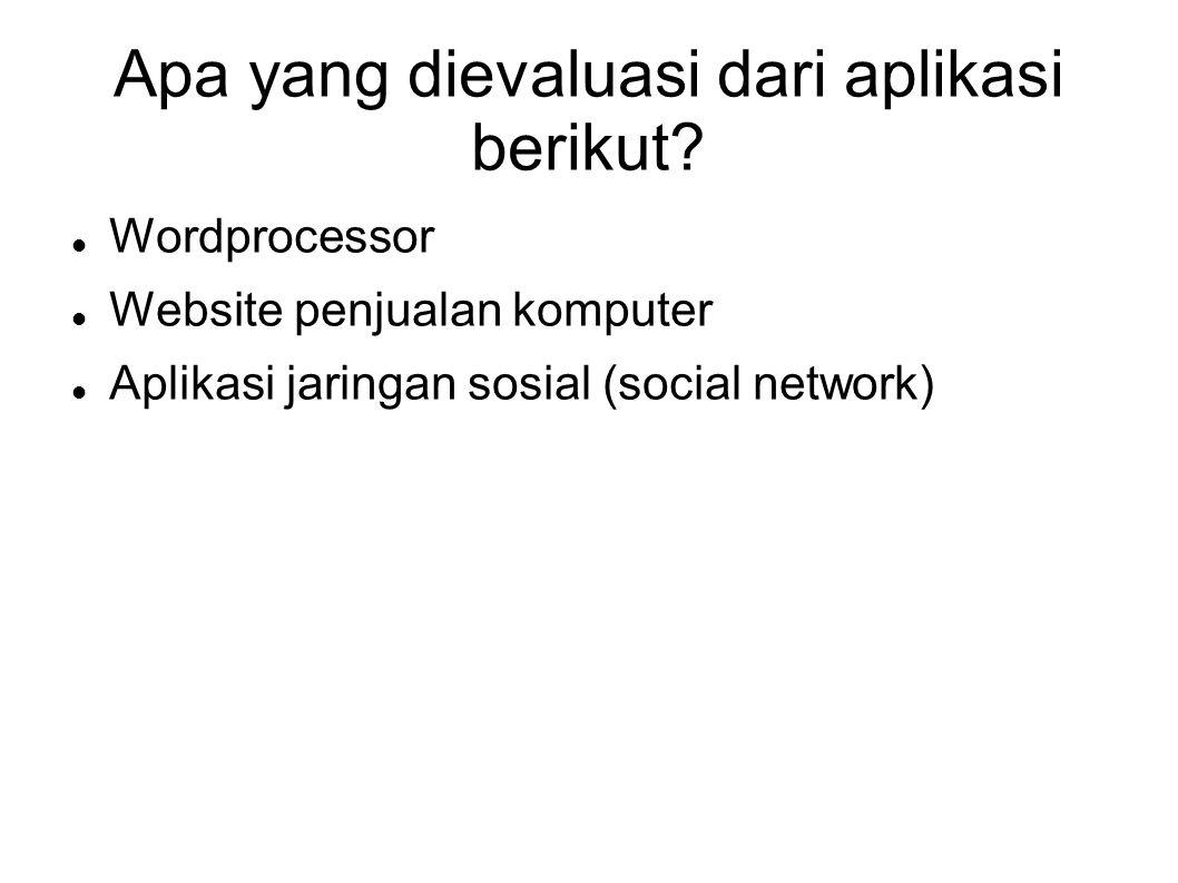 Apa yang dievaluasi dari aplikasi berikut?  Wordprocessor  Website penjualan komputer  Aplikasi jaringan sosial (social network)