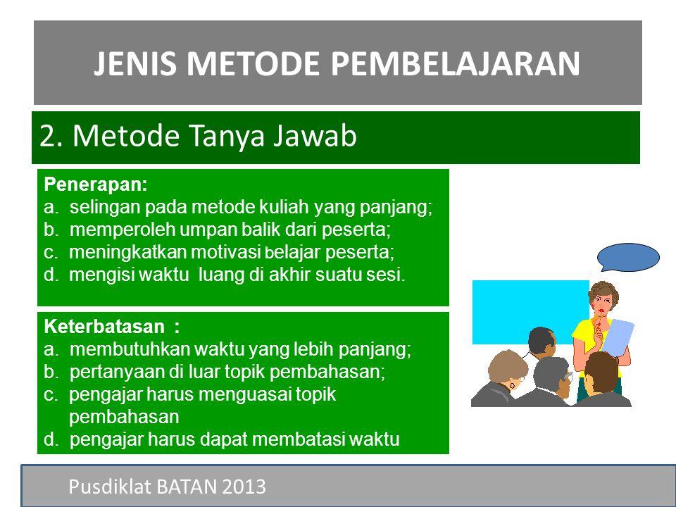 Pusdiklat BATAN 2013 Penerapan: a. selingan pada metode kuliah yang panjang; b. memperoleh umpan balik dari peserta; c. meningkatkan motivasi b elajar