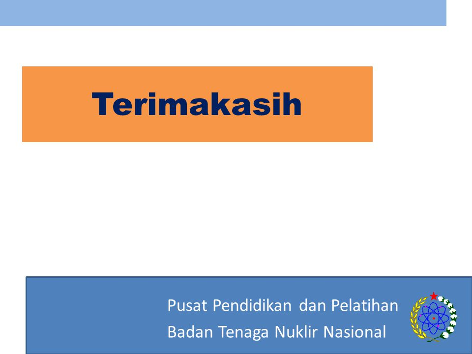 Pusat Pendidikan dan Pelatihan Badan Tenaga Nuklir Nasional Terimakasih