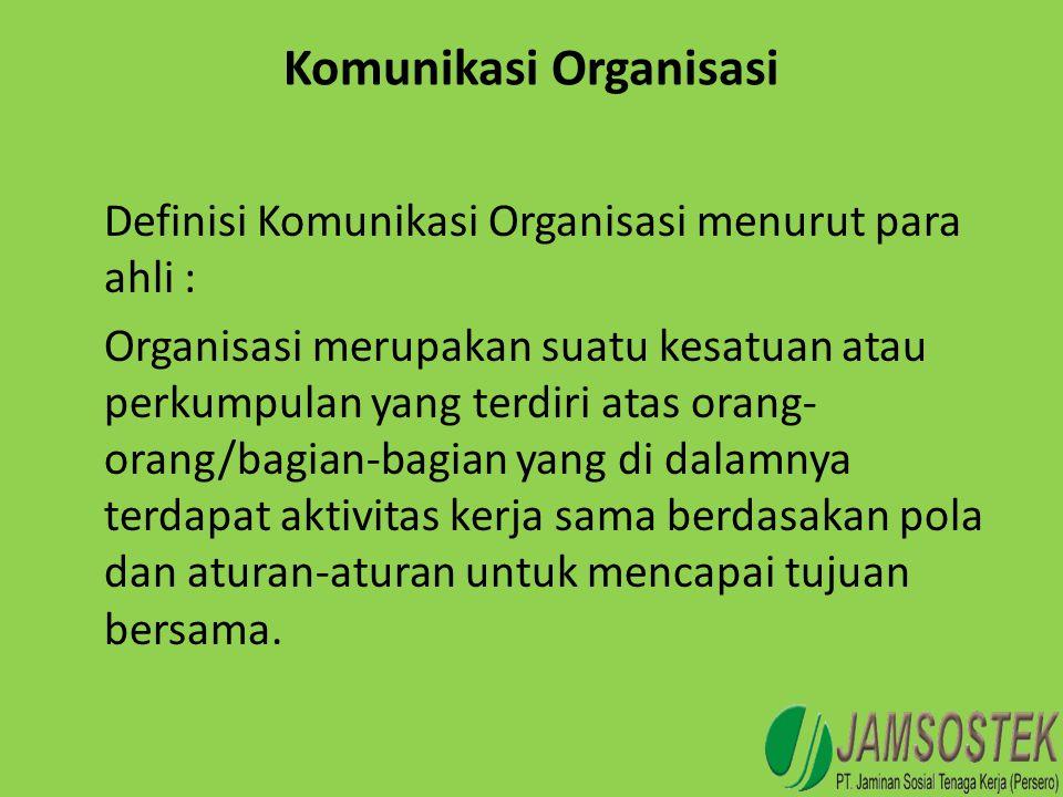 Komunikasi Organisasi Definisi Komunikasi Organisasi menurut para ahli : Organisasi merupakan suatu kesatuan atau perkumpulan yang terdiri atas orang-