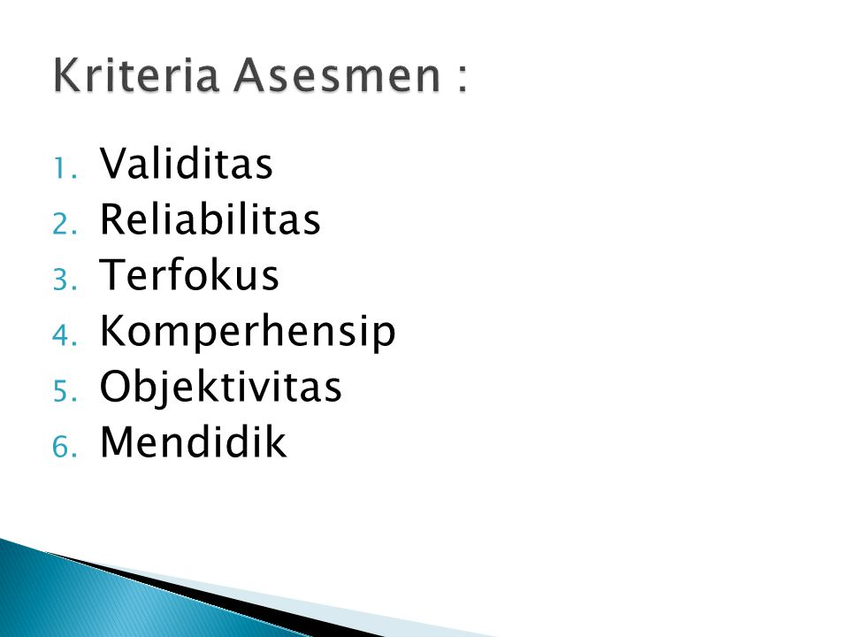 1. Validitas 2. Reliabilitas 3. Terfokus 4. Komperhensip 5. Objektivitas 6. Mendidik