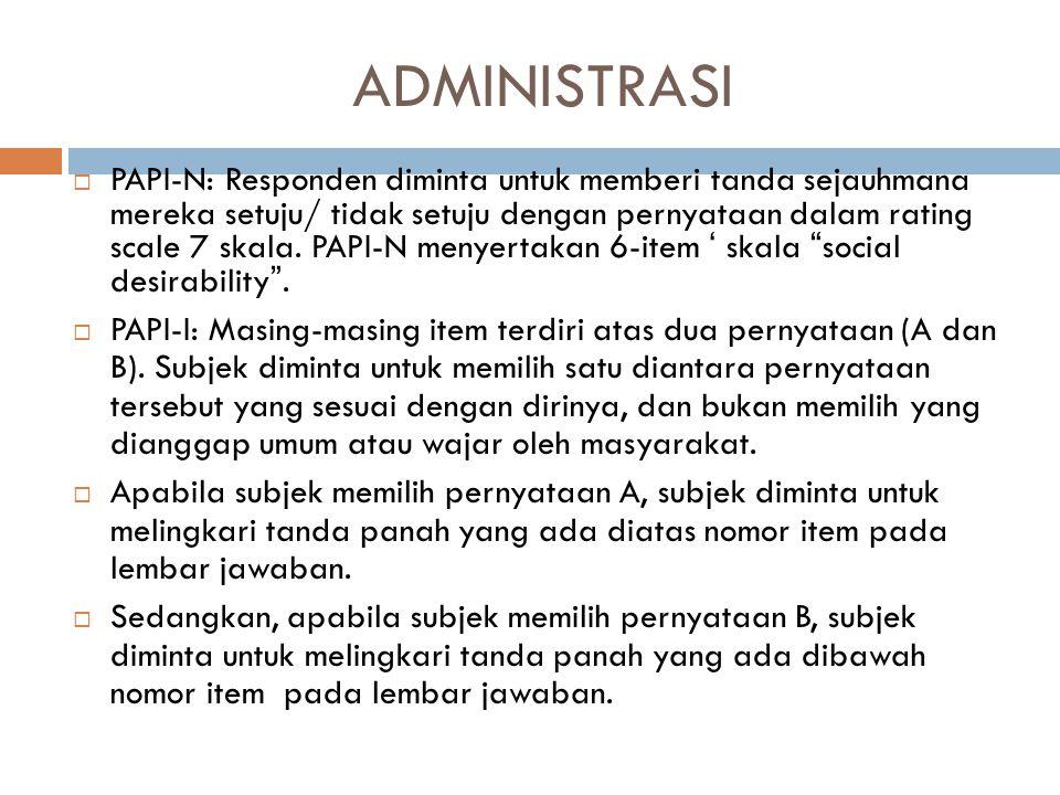 ADMINISTRASI  PAPI-N: Responden diminta untuk memberi tanda sejauhmana mereka setuju/ tidak setuju dengan pernyataan dalam rating scale 7 skala.