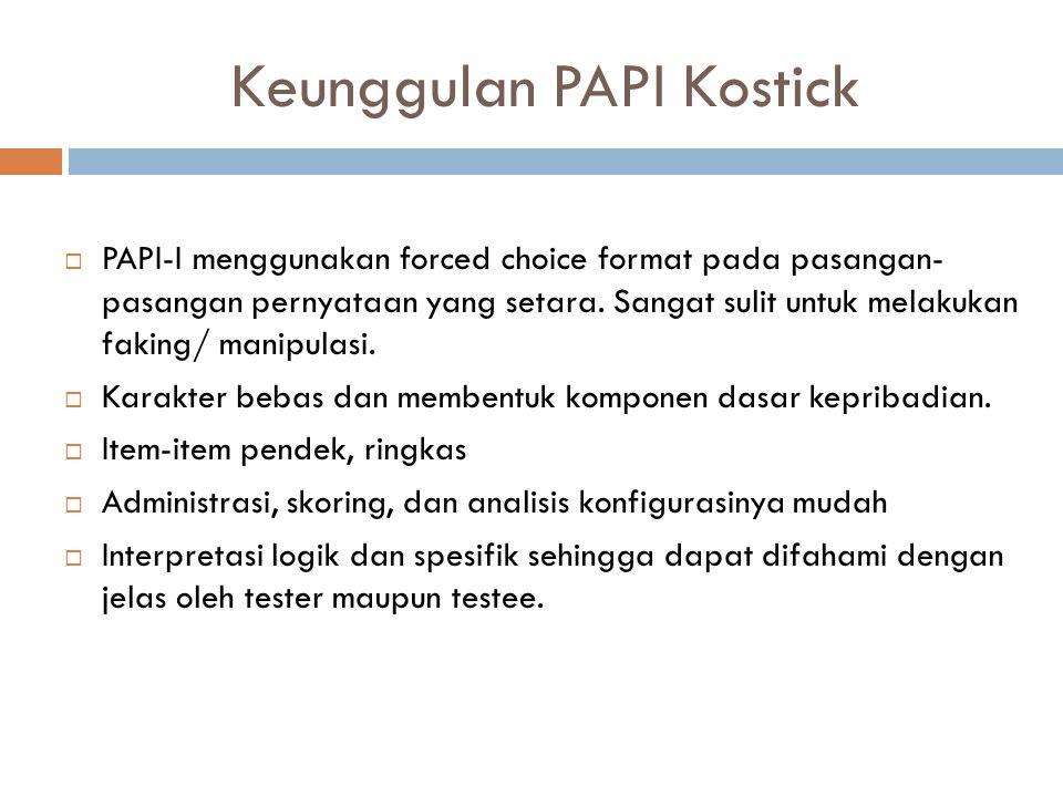 Keunggulan PAPI Kostick  PAPI-I menggunakan forced choice format pada pasangan- pasangan pernyataan yang setara.