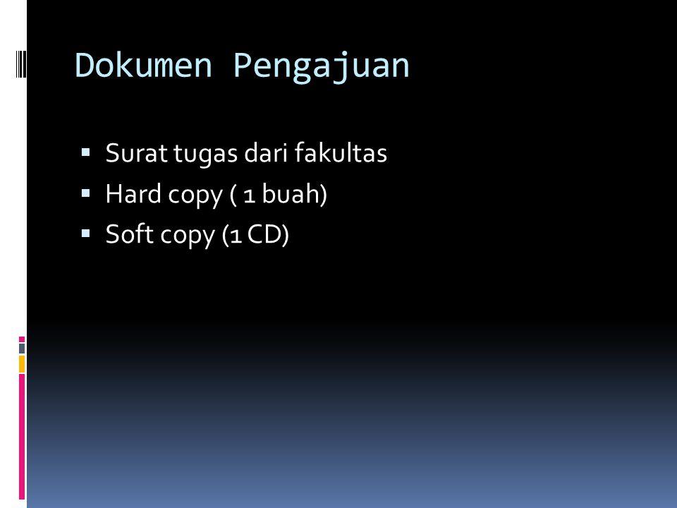 Dokumen Pengajuan  Surat tugas dari fakultas  Hard copy ( 1 buah)  Soft copy (1 CD)