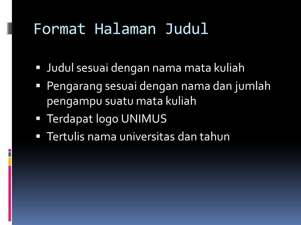Format Halaman Judul  Judul sesuai dengan nama mata kuliah  Pengarang sesuai dengan nama dan jumlah pengampu suatu mata kuliah  Terdapat logo UNIMUS  Tertulis nama universitas dan tahun